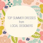 TOP SUMMER DRESSES from LOCAL DESIGNERS