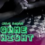 GAME NIGHT- casual sundays